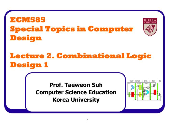 Ecm585 special topics in computer design lecture 2 combinational logic design 1