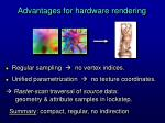 advantages for hardware rendering