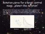 rotation curve for a large central mass planet like rotation