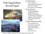 fish aquaculture not all equal