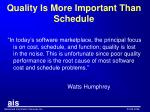 quality is more important than schedule