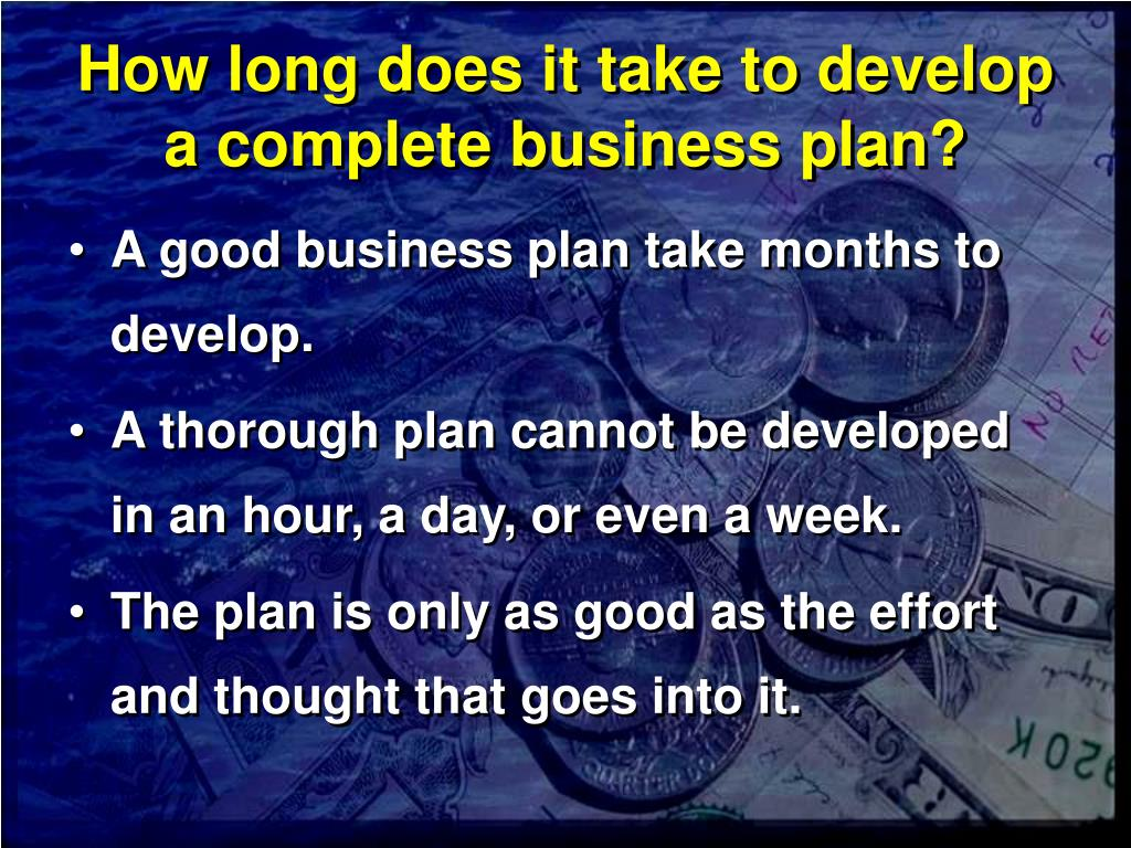 How long does it take to develop a complete business plan?