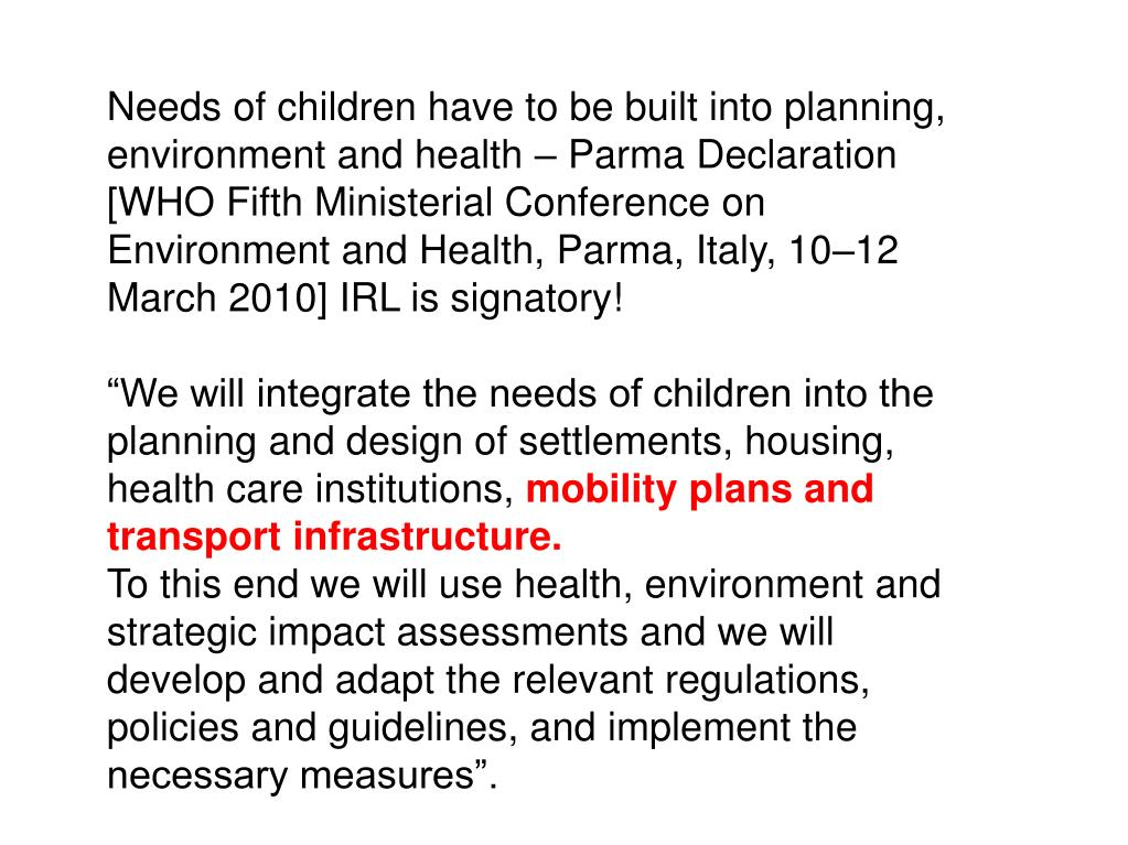 Needs of children have to be built into planning, environment and health – Parma Declaration [WHO Fifth Ministerial Conference on Environment and Health, Parma, Italy, 10–12 March 2010] IRL is signatory!