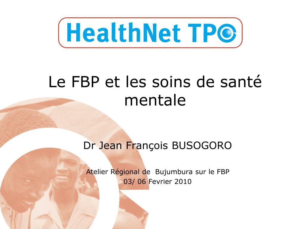 dr jean fran ois busogoro atelier r gional de bujumbura sur le fbp 03 06 fevrier 2010 l.