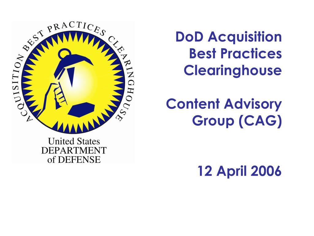 dod acquisition best practices clearinghouse content advisory group cag 12 april 2006 l.