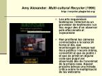 amy alexander multi cultural recycler 1996 http recycler plagiarist org