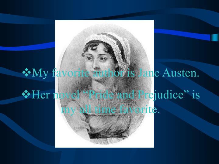 My favorite author is Jane Austen.