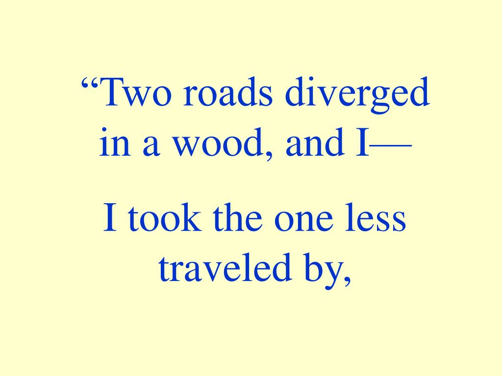 """""""Two roads diverged in a wood, and I—"""