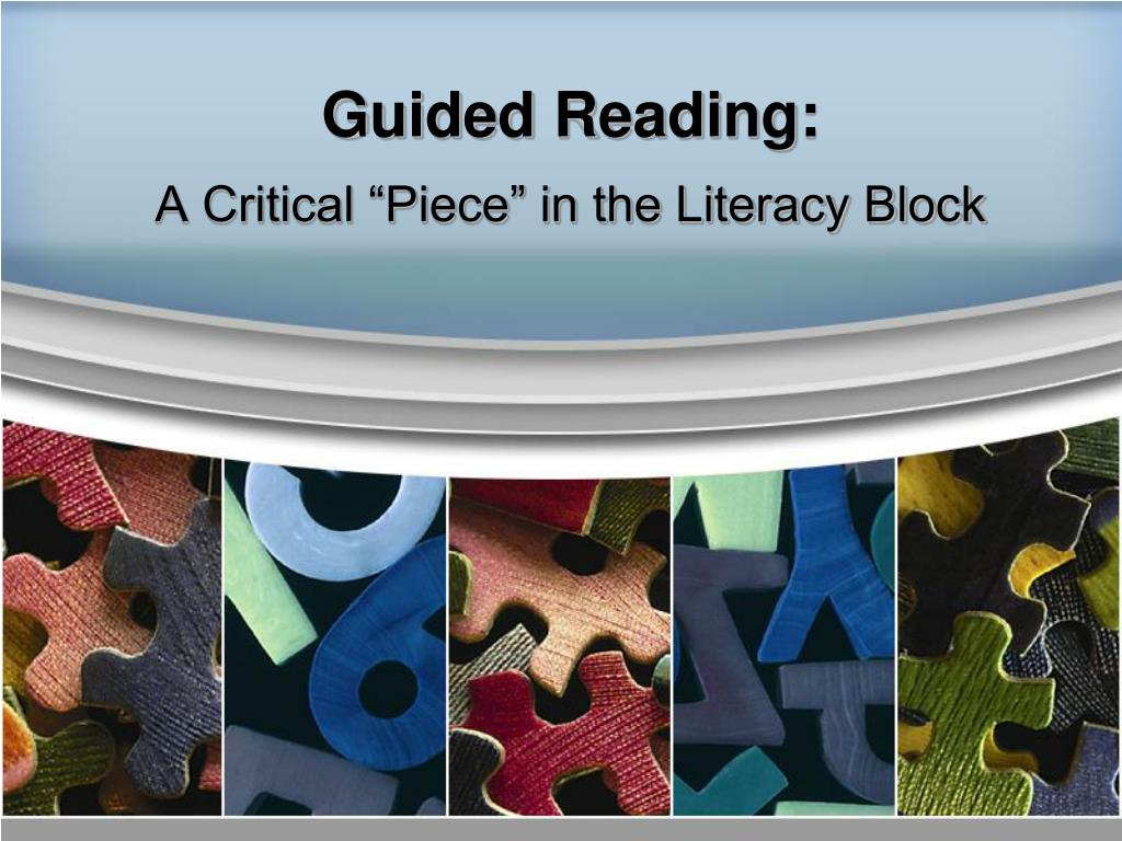 guided reading a critical piece in the literacy block l.