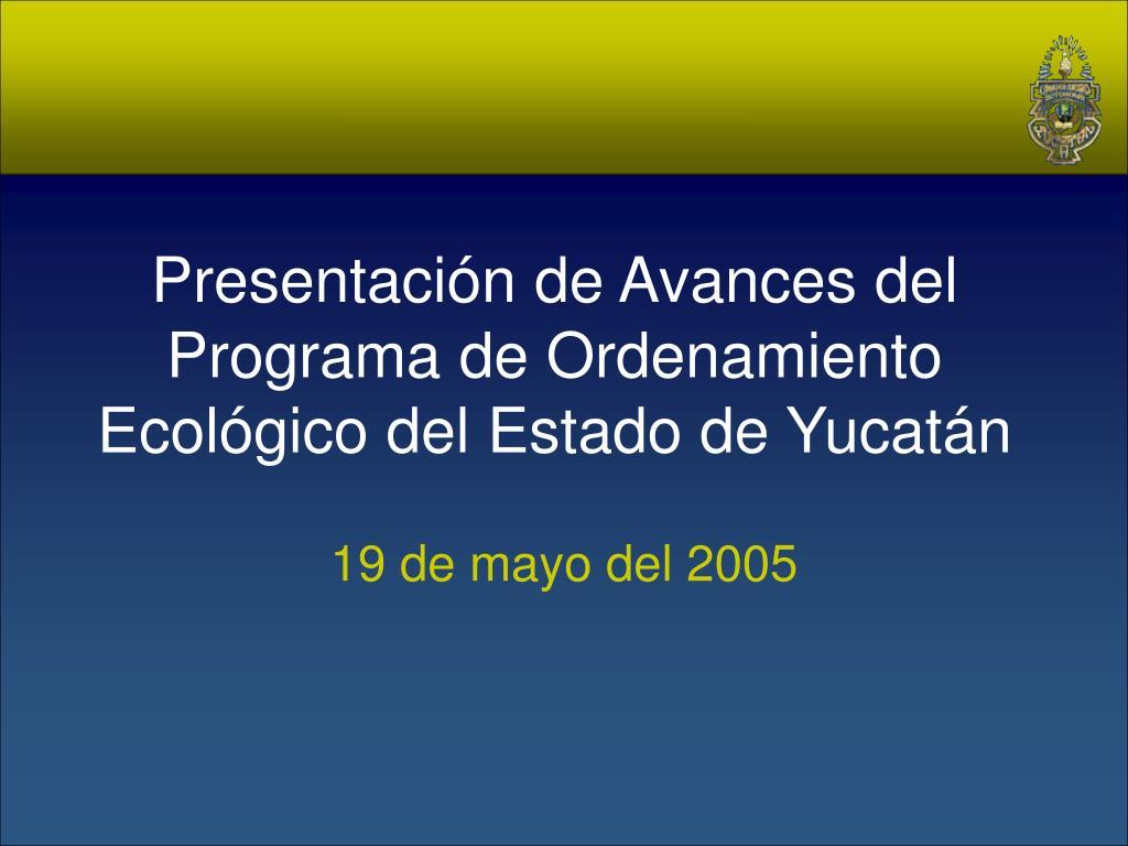 presentaci n de avances del programa de ordenamiento ecol gico del estado de yucat n l.