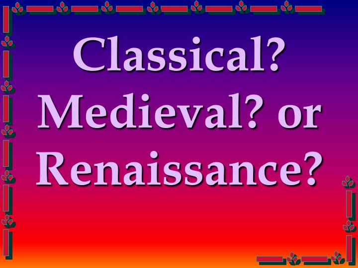 Classical medieval or renaissance