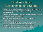 final words on relationships and stages
