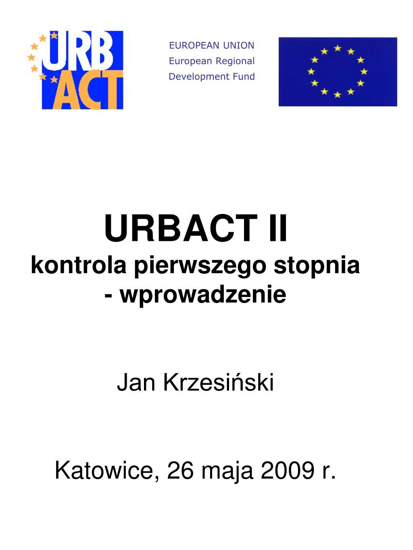 urbact ii kontrola pierwszego stopnia wprowadzenie jan krzesi ski katowice 26 maja 2009 r l.