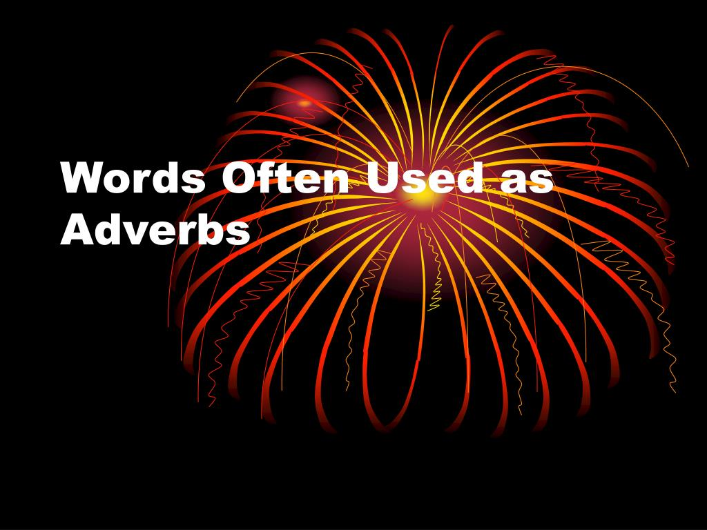 Words Often Used as Adverbs