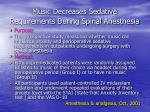 music decreases sedative requirements during spinal anesthesia