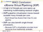 waci conclusion e x treme v irtual p ipelining xvp