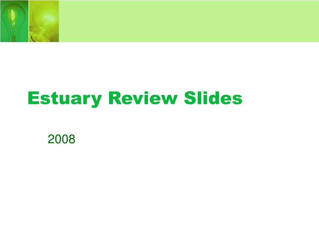 estuary review slides l.