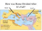 how was rome divided after it s fall