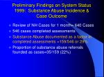 preliminary findings on system status 1999 substance abuse incidence case outcome
