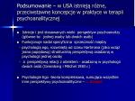 podsumowanie w usa istniej r ne przeciwstawne koncepcje w praktyce w terapii psychoanalitycznej
