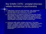 roy schafer 1970 przegl d dotycz cy wk adu hartmana w psychoanaliz