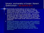 sytuacja psychoanalizy w europie i stanach zjednoczonych lata 30 40 te xx w