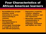 four characteristics of african american learners