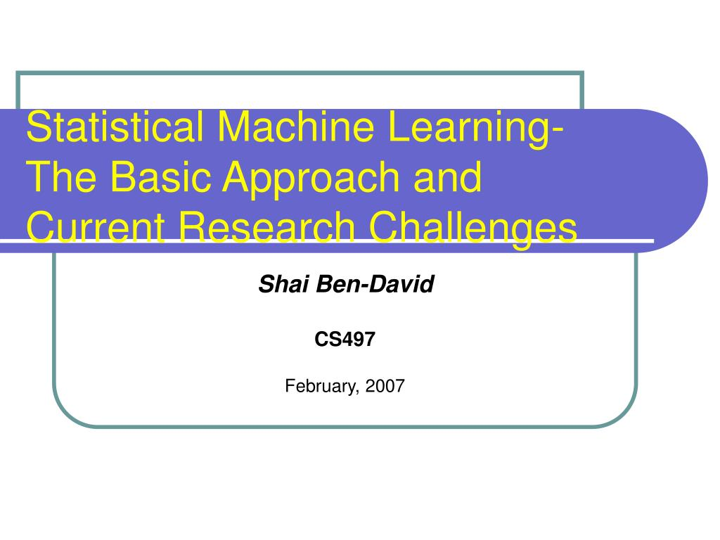 statistical machine learning the basic approach and current research challenges l.