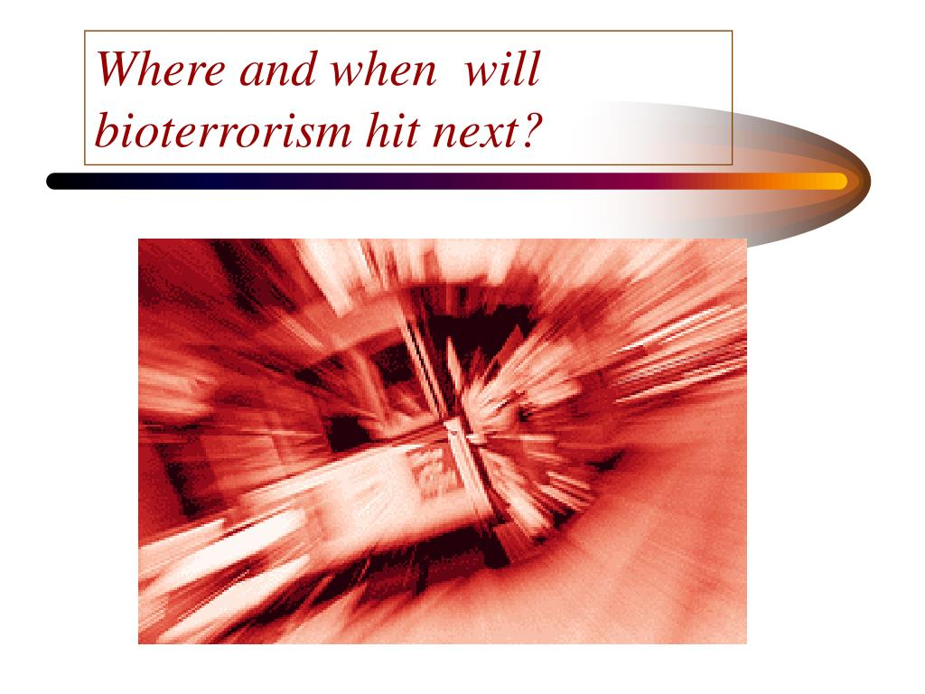 Where and when  will bioterrorism hit next?