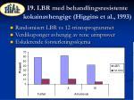 19 lbr med behandlingsresistente kokainavhengige higgins et al 1993