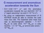 measurement and anomalous acceleration towards the sun