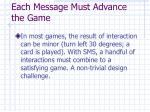 each message must advance the game