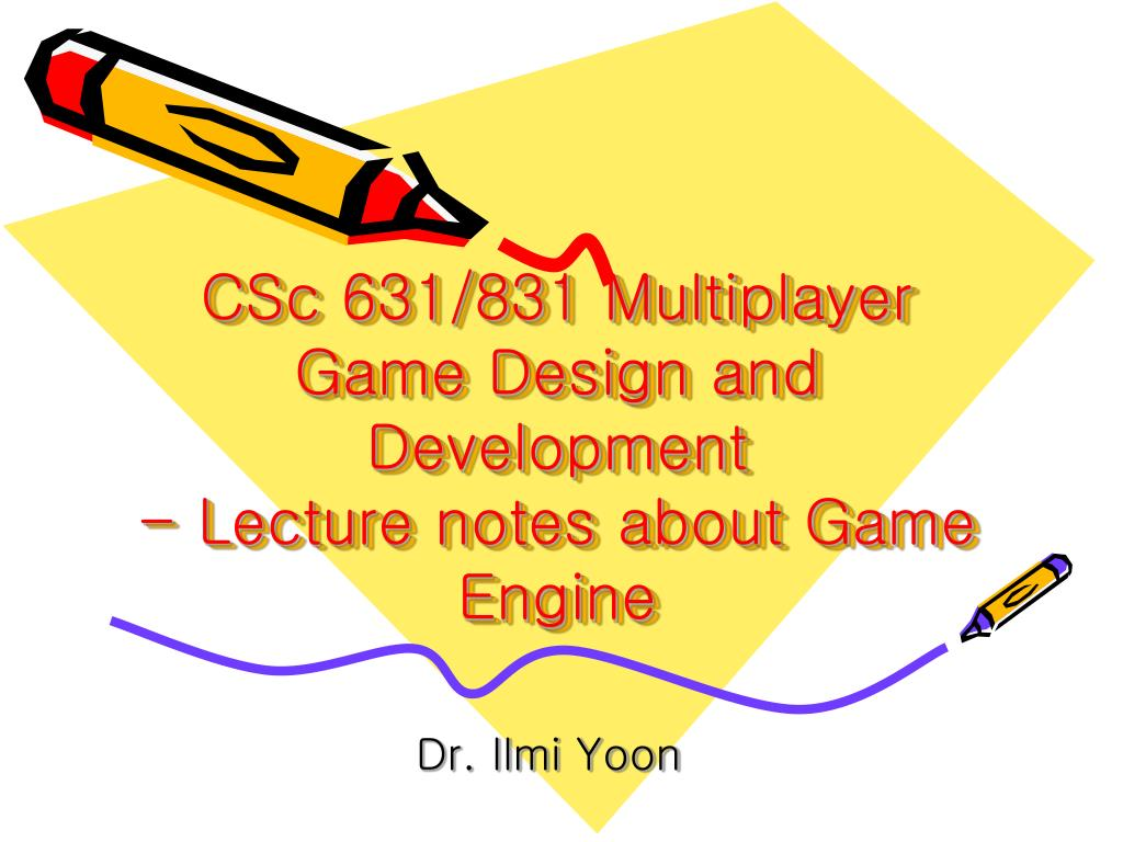 csc 631 831 multiplayer game design and development lecture notes about game engine l.