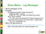 game maker log messages