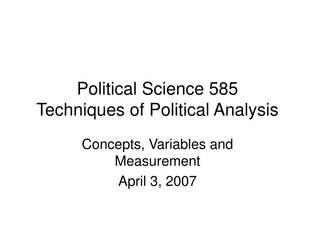 political science 585 techniques of political analysis l.