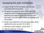 equipping the pilot institutions