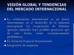visi n global y tendencias del mercado internacional9