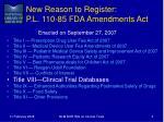 new reason to register p l 110 85 fda amendments act