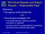 who must register and report results responsible party