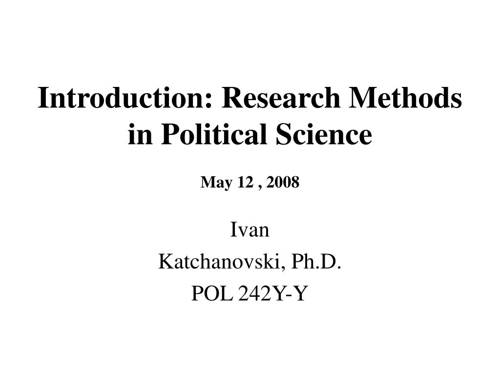 introduction research methods in political science may 12 2008 l.