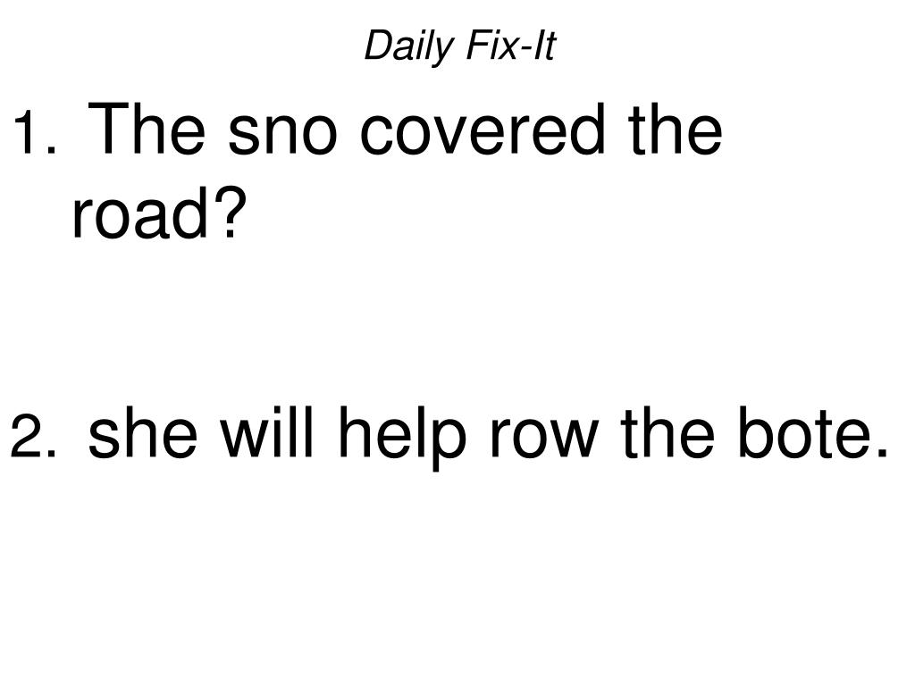 daily fix it the sno covered the road she will help row the bote l.