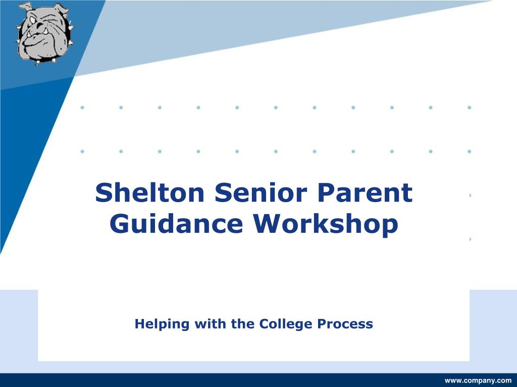 shelton senior parent guidance workshop helping with the college process l.