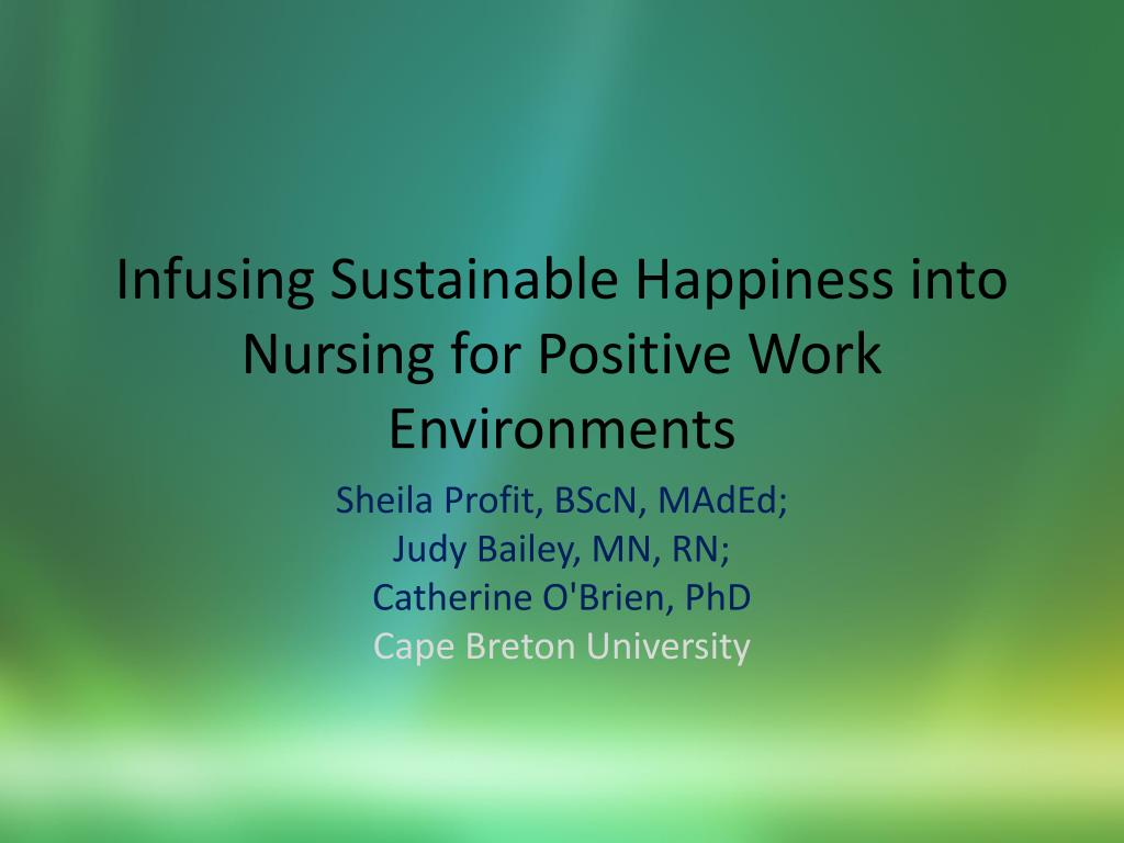 infusing sustainable happiness into nursing for positive work environments l.