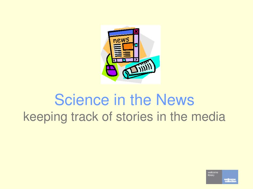 science in the news keeping track of stories in the media l.