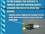 in the engine the mixture is ignited and the burning gases provide the force to drive the piston