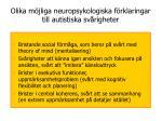 olika m jliga neuropsykologiska f rklaringar till autistiska sv righeter