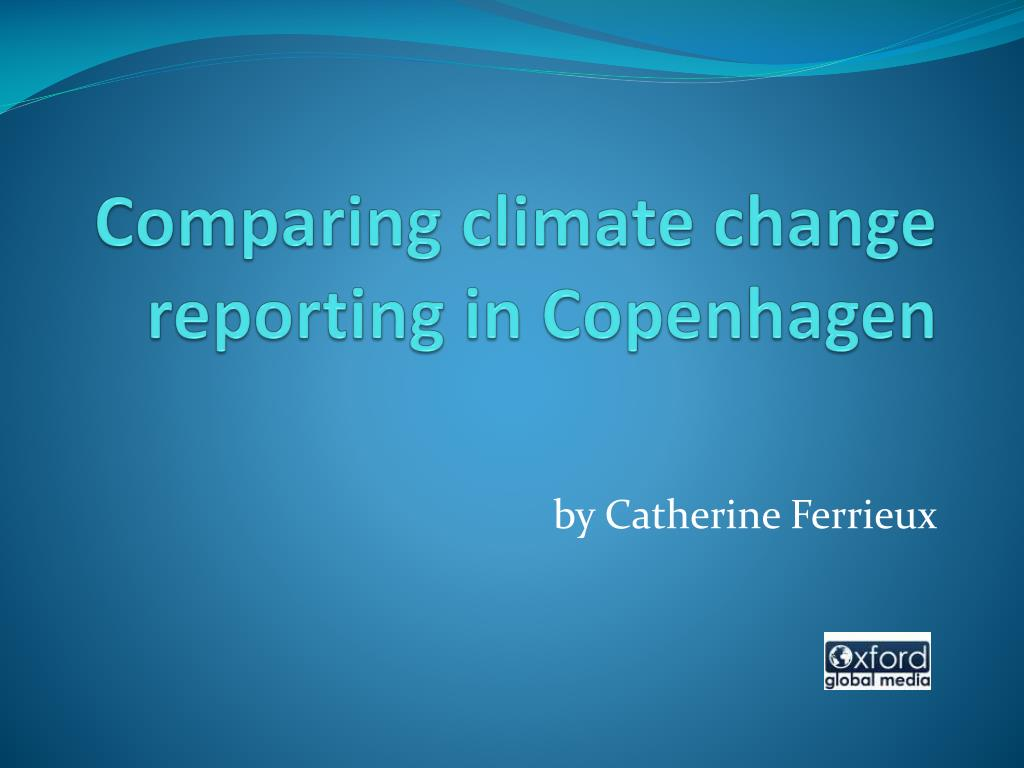 comparing climate change reporting in copenhagen l.