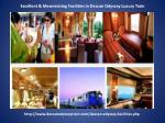 excellent mesmerizing facilities in deccan odyssey luxury train