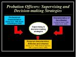 probation officers supervising and decision making strategies