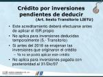 cr dito por inversiones pendientes de deducir art sexto transitorio lietu36